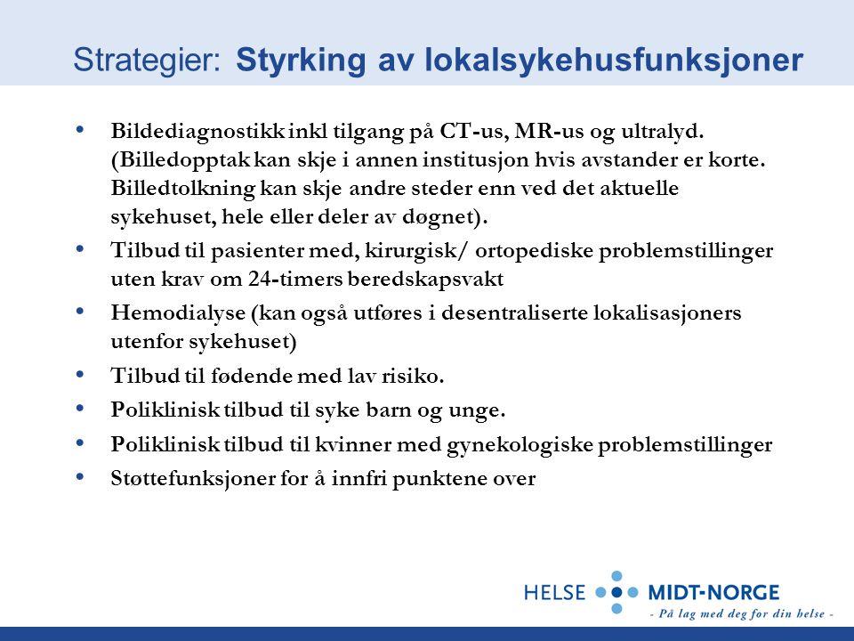 Strategier: Styrking av lokalsykehusfunksjoner Bildediagnostikk inkl tilgang på CT-us, MR-us og ultralyd. (Billedopptak kan skje i annen institusjon h