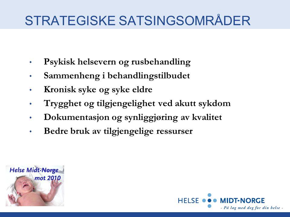 STRATEGISKE SATSINGSOMRÅDER Psykisk helsevern og rusbehandling Sammenheng i behandlingstilbudet Kronisk syke og syke eldre Trygghet og tilgjengelighet