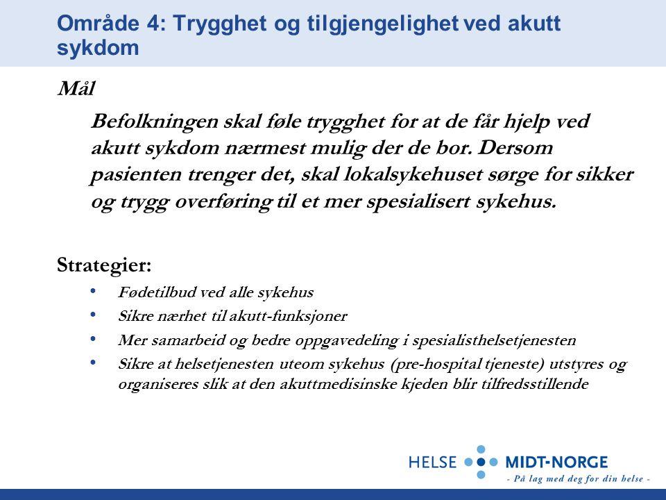 Område 4: Trygghet og tilgjengelighet ved akutt sykdom Mål Befolkningen skal føle trygghet for at de får hjelp ved akutt sykdom nærmest mulig der de b