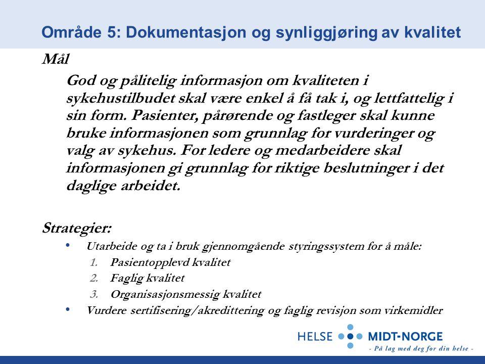 Område 6: Bedre bruk av tilgjengelige ressurser Mål Helse Midt-Norge skal utnytte ressursene slik at befolkningen i regionen får gode og likeverdige spesialisthelsetjenester.