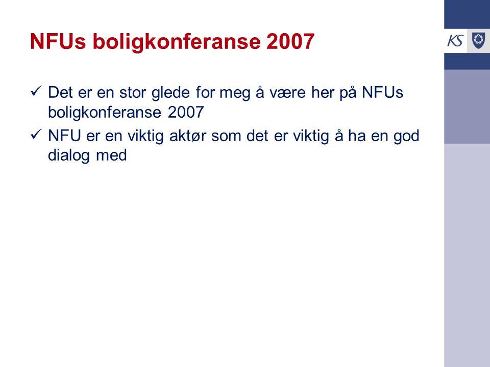 NFUs boligkonferanse 2007 Det er en stor glede for meg å være her på NFUs boligkonferanse 2007 NFU er en viktig aktør som det er viktig å ha en god di