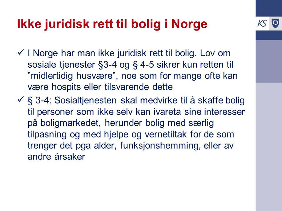 """Ikke juridisk rett til bolig i Norge I Norge har man ikke juridisk rett til bolig. Lov om sosiale tjenester §3-4 og § 4-5 sikrer kun retten til """"midle"""