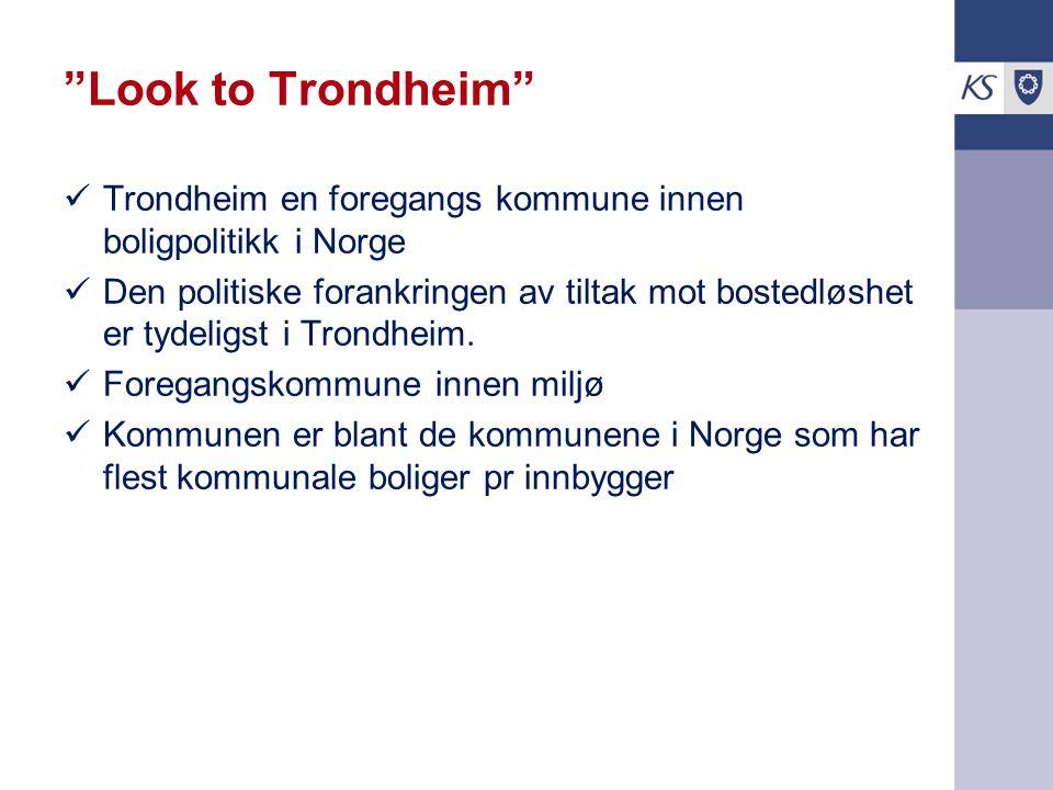 """""""Look to Trondheim"""" Trondheim en foregangs kommune innen boligpolitikk i Norge Den politiske forankringen av tiltak mot bostedløshet er tydeligst i Tr"""