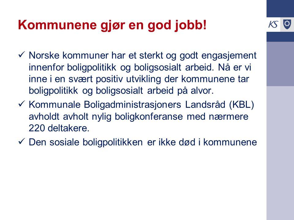 Kommunene gjør en god jobb! Norske kommuner har et sterkt og godt engasjement innenfor boligpolitikk og boligsosialt arbeid. Nå er vi inne i en svært