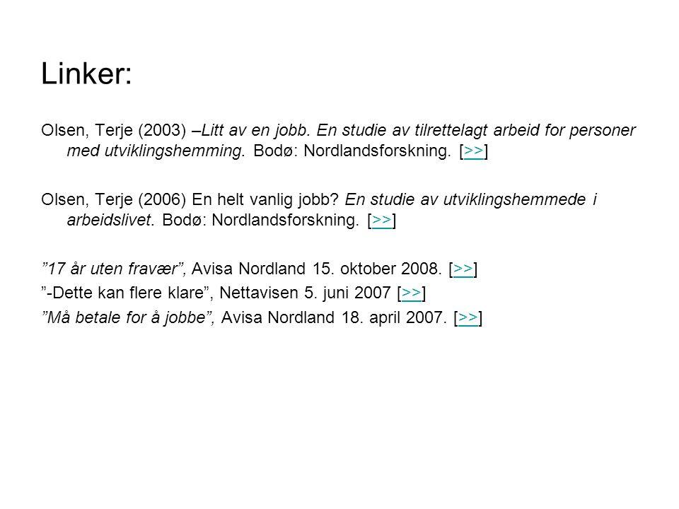 Linker: Olsen, Terje (2003) –Litt av en jobb. En studie av tilrettelagt arbeid for personer med utviklingshemming. Bodø: Nordlandsforskning. [>>]>> Ol