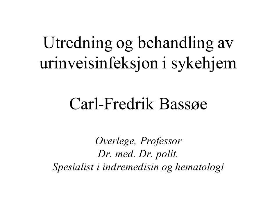 Utredning og behandling av urinveisinfeksjon i sykehjem Carl-Fredrik Bassøe Overlege, Professor Dr.
