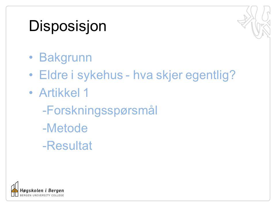 Disposisjon Bakgrunn Eldre i sykehus - hva skjer egentlig? Artikkel 1 -Forskningsspørsmål -Metode -Resultat