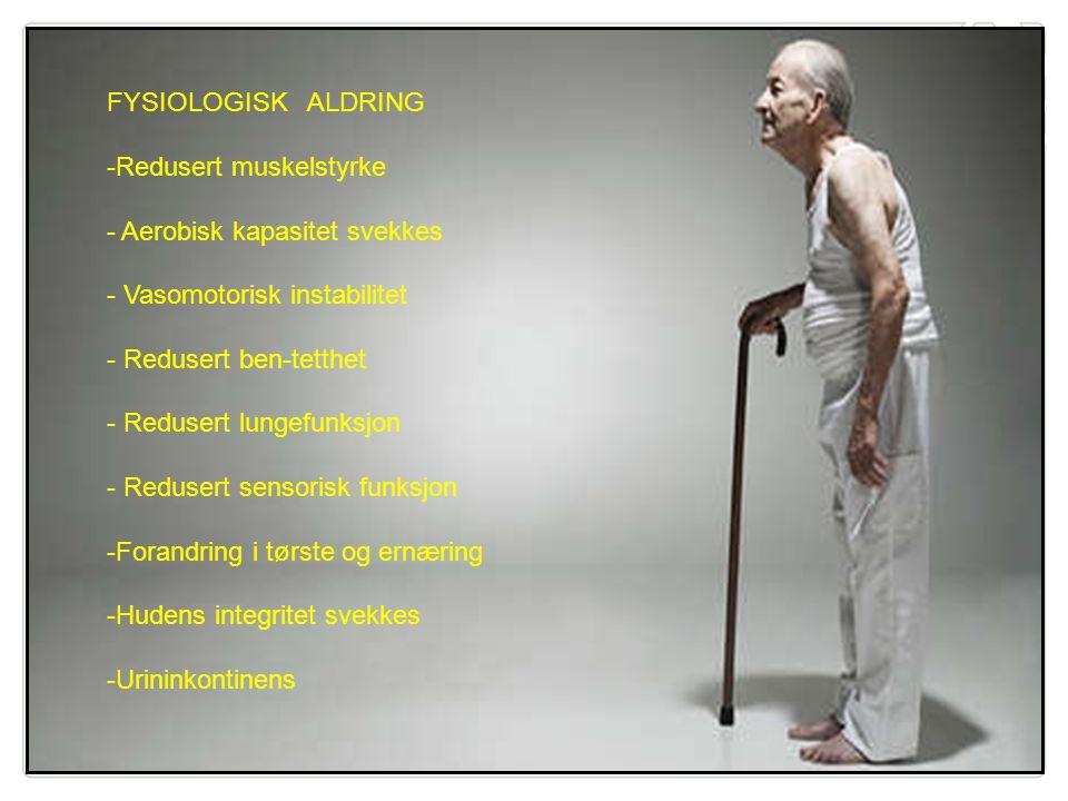 FYSIOLOGISK ALDRING -Redusert muskelstyrke - Aerobisk kapasitet svekkes - Vasomotorisk instabilitet - Redusert ben-tetthet - Redusert lungefunksjon -