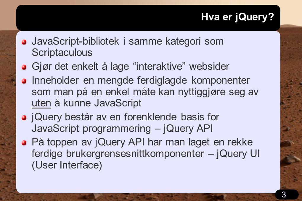 """3 Hva er jQuery? JavaScript-bibliotek i samme kategori som Scriptaculous Gjør det enkelt å lage """"interaktive"""" websider Inneholder en mengde ferdiglagd"""