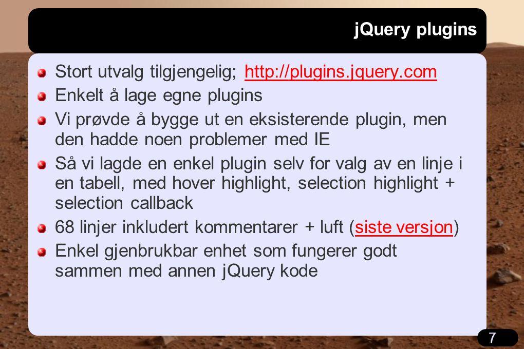 7 jQuery plugins Stort utvalg tilgjengelig; http://plugins.jquery.comhttp://plugins.jquery.com Enkelt å lage egne plugins Vi prøvde å bygge ut en eksi