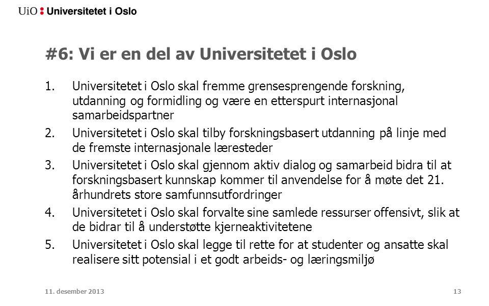 #6: Vi er en del av Universitetet i Oslo 1.Universitetet i Oslo skal fremme grensesprengende forskning, utdanning og formidling og være en etterspurt internasjonal samarbeidspartner 2.Universitetet i Oslo skal tilby forskningsbasert utdanning på linje med de fremste internasjonale læresteder 3.Universitetet i Oslo skal gjennom aktiv dialog og samarbeid bidra til at forskningsbasert kunnskap kommer til anvendelse for å møte det 21.