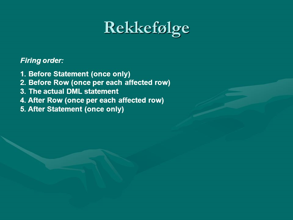 Rekkefølge Firing order: 1.Before Statement (once only) 2.