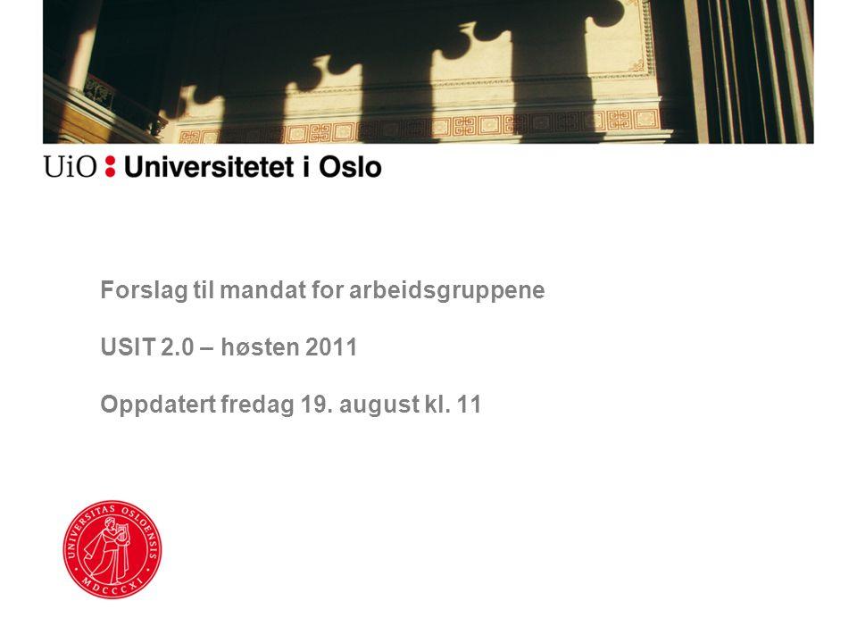 Forslag til mandat for arbeidsgruppene USIT 2.0 – høsten 2011 Oppdatert fredag 19. august kl. 11
