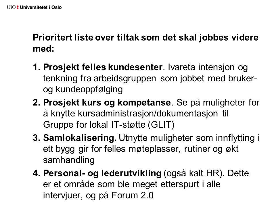 Prioritert liste over tiltak som det skal jobbes videre med: 1.Prosjekt felles kundesenter. Ivareta intensjon og tenkning fra arbeidsgruppen som jobbe