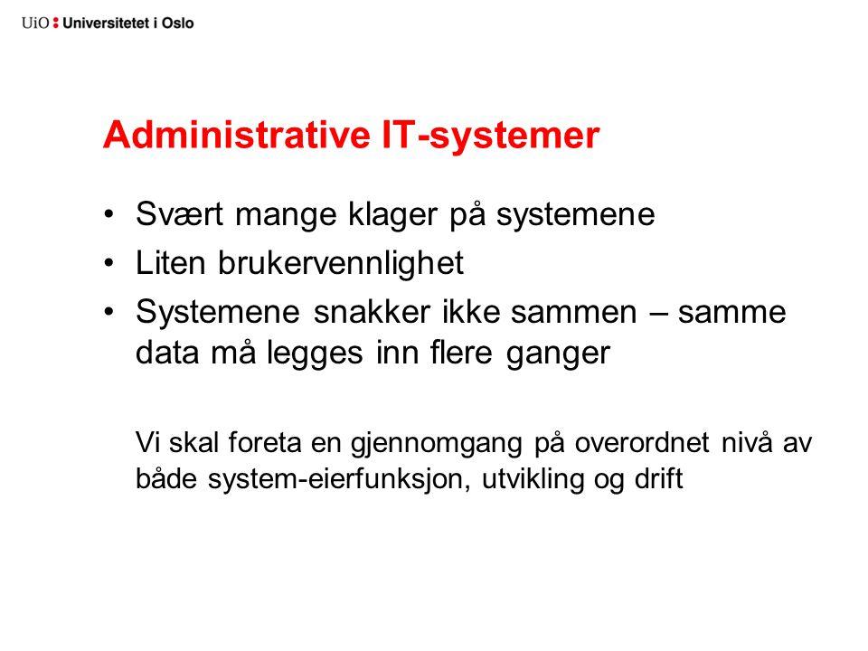 Administrative IT-systemer Svært mange klager på systemene Liten brukervennlighet Systemene snakker ikke sammen – samme data må legges inn flere gange