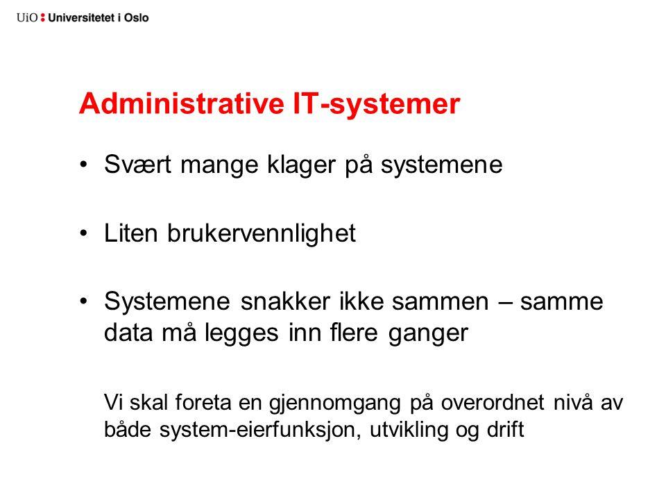 Administrative IT-systemer Svært mange klager på systemene Liten brukervennlighet Systemene snakker ikke sammen – samme data må legges inn flere ganger Vi skal foreta en gjennomgang på overordnet nivå av både system-eierfunksjon, utvikling og drift