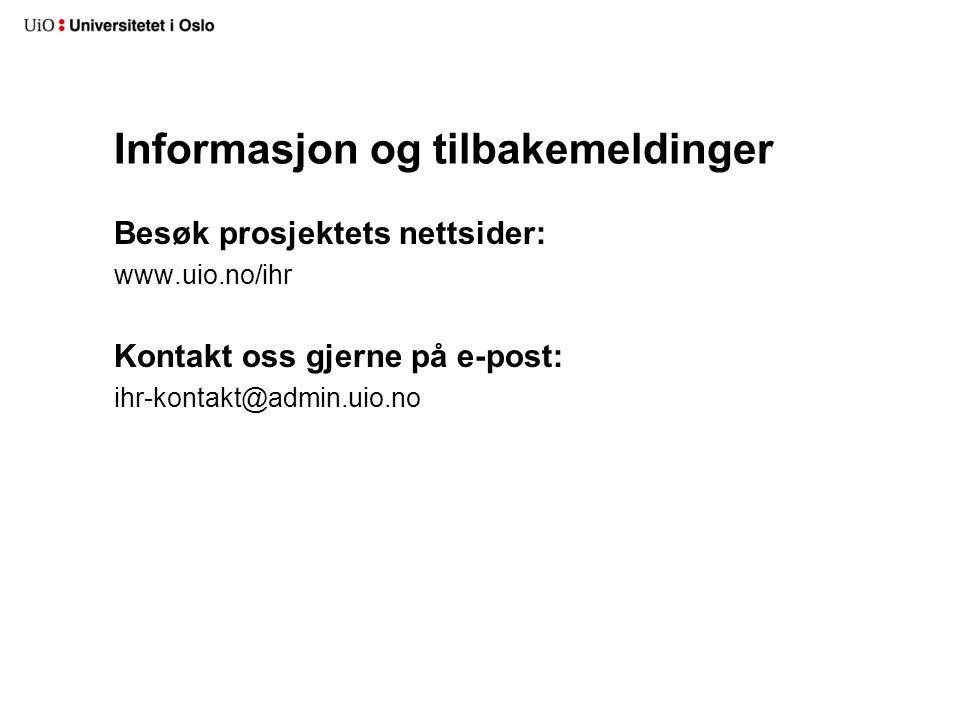 Informasjon og tilbakemeldinger Besøk prosjektets nettsider: www.uio.no/ihr Kontakt oss gjerne på e-post: ihr-kontakt@admin.uio.no