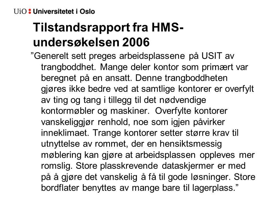 """Tilstandsrapport fra HMS- undersøkelsen 2006 """"Generelt sett preges arbeidsplassene på USIT av trangboddhet. Mange deler kontor som primært var beregne"""