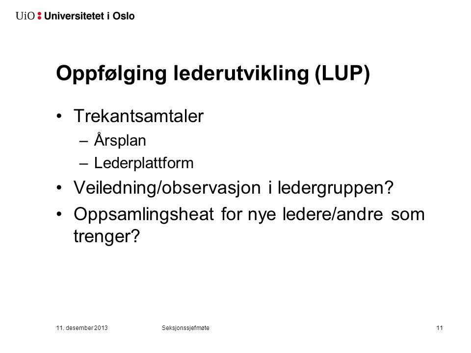 Oppfølging lederutvikling (LUP) Trekantsamtaler –Årsplan –Lederplattform Veiledning/observasjon i ledergruppen.