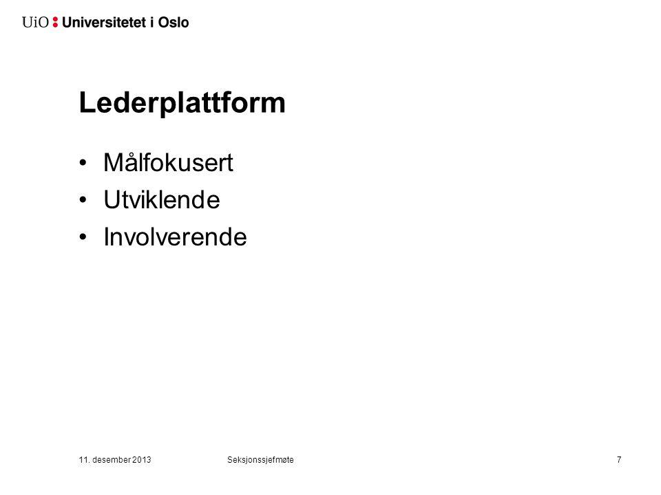 Lederplattform Målfokusert Utviklende Involverende 11. desember 2013Seksjonssjefmøte7