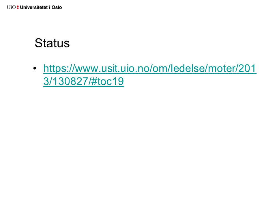 Status https://www.usit.uio.no/om/ledelse/moter/201 3/130827/#toc19https://www.usit.uio.no/om/ledelse/moter/201 3/130827/#toc19