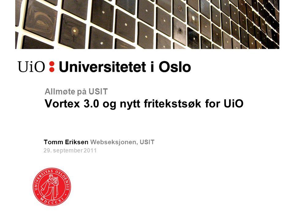 Allmøte på USIT Vortex 3.0 og nytt fritekstsøk for UiO Tomm Eriksen Webseksjonen, USIT 29.