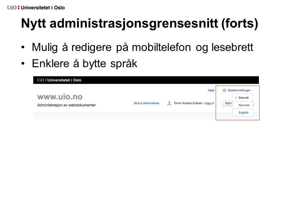 Nytt administrasjonsgrensesnitt (forts) Mulig å redigere på mobiltelefon og lesebrett Enklere å bytte språk
