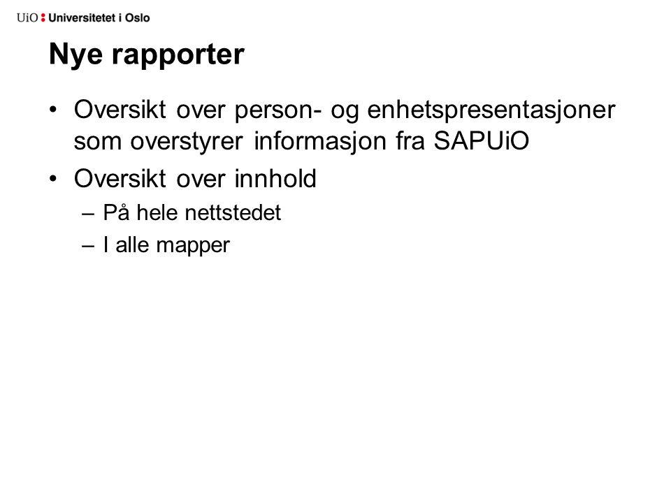 Nye rapporter Oversikt over person- og enhetspresentasjoner som overstyrer informasjon fra SAPUiO Oversikt over innhold –På hele nettstedet –I alle mapper