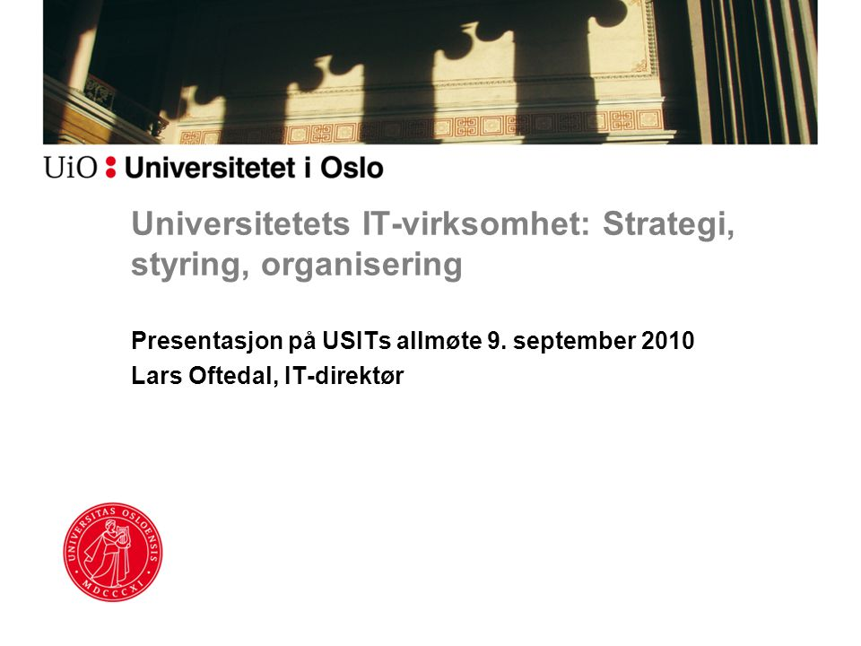 Universitetets IT-virksomhet: Strategi, styring, organisering Presentasjon på USITs allmøte 9.