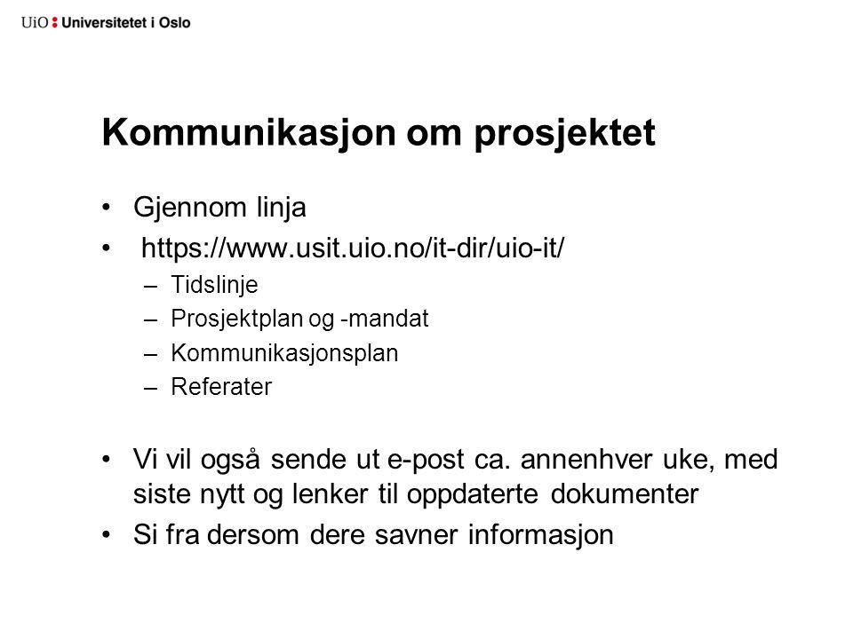 Kommunikasjon om prosjektet Gjennom linja https://www.usit.uio.no/it-dir/uio-it/ –Tidslinje –Prosjektplan og -mandat –Kommunikasjonsplan –Referater Vi vil også sende ut e-post ca.