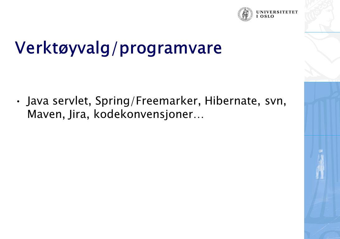 Verktøyvalg/programvare Java servlet, Spring/Freemarker, Hibernate, svn, Maven, Jira, kodekonvensjoner…