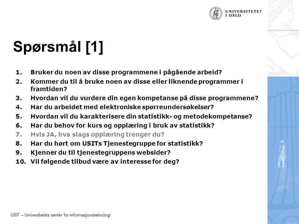 USIT – Universitetets senter for informasjonsteknologi Spørsmål [2] 11.Er det andre statistikkprogrammer og -tjenester du savner tilgang til.