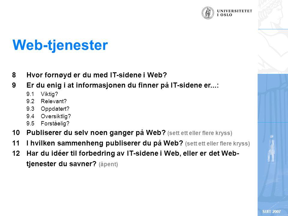 SUIT 2007 Web-tjenester 8Hvor fornøyd er du med IT-sidene i Web? 9 Er du enig i at informasjonen du finner på IT-sidene er...: 9.1 Viktig? 9.2 Relevan