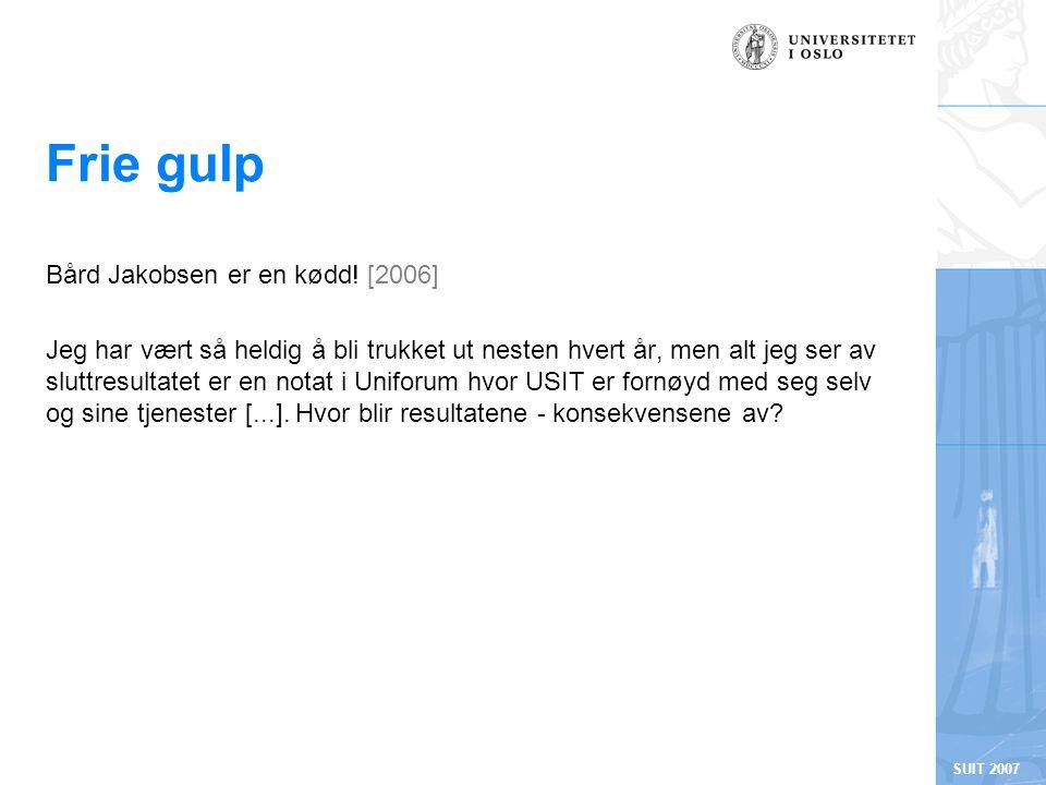 SUIT 2007 Frie gulp Bård Jakobsen er en kødd! [2006] Jeg har vært så heldig å bli trukket ut nesten hvert år, men alt jeg ser av sluttresultatet er en