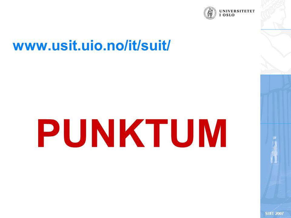 SUIT 2007 www.usit.uio.no/it/suit/ PUNKTUM