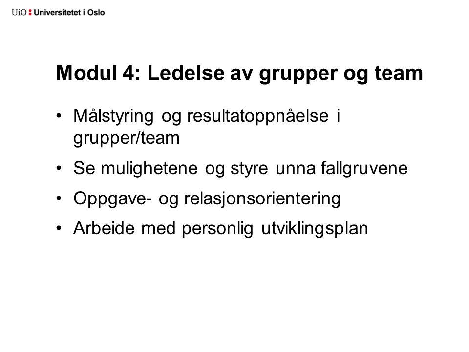 Modul 4: Ledelse av grupper og team Målstyring og resultatoppnåelse i grupper/team Se mulighetene og styre unna fallgruvene Oppgave- og relasjonsorientering Arbeide med personlig utviklingsplan