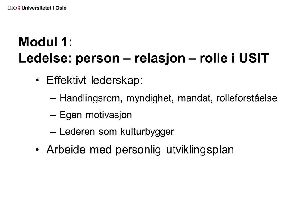 Modul 1: Ledelse: person – relasjon – rolle i USIT Effektivt lederskap: –Handlingsrom, myndighet, mandat, rolleforståelse –Egen motivasjon –Lederen som kulturbygger Arbeide med personlig utviklingsplan