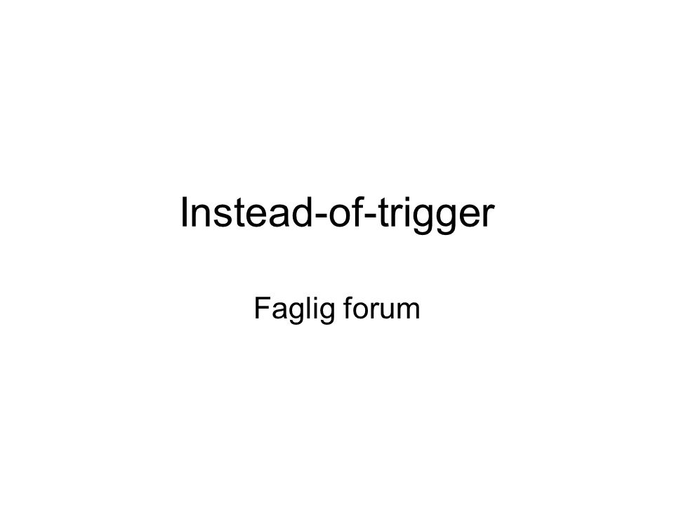 Instead-of-trigger Faglig forum