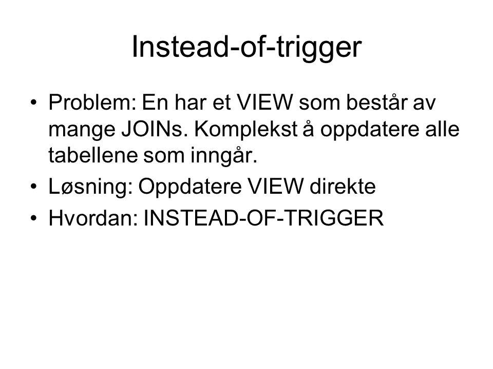Instead-of-trigger Problem: En har et VIEW som består av mange JOINs.