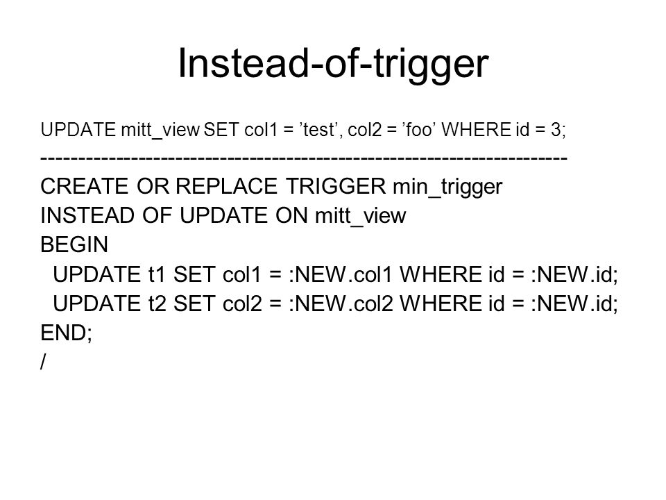 Instead-of-trigger UPDATE mitt_view SET col1 = 'test', col2 = 'foo' WHERE id = 3; --------------------------------------------------------------------
