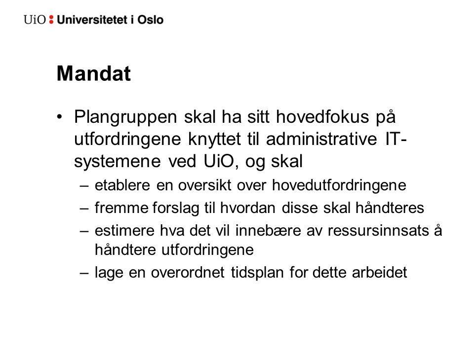 Mandat Plangruppen skal ha sitt hovedfokus på utfordringene knyttet til administrative IT- systemene ved UiO, og skal –etablere en oversikt over hoved