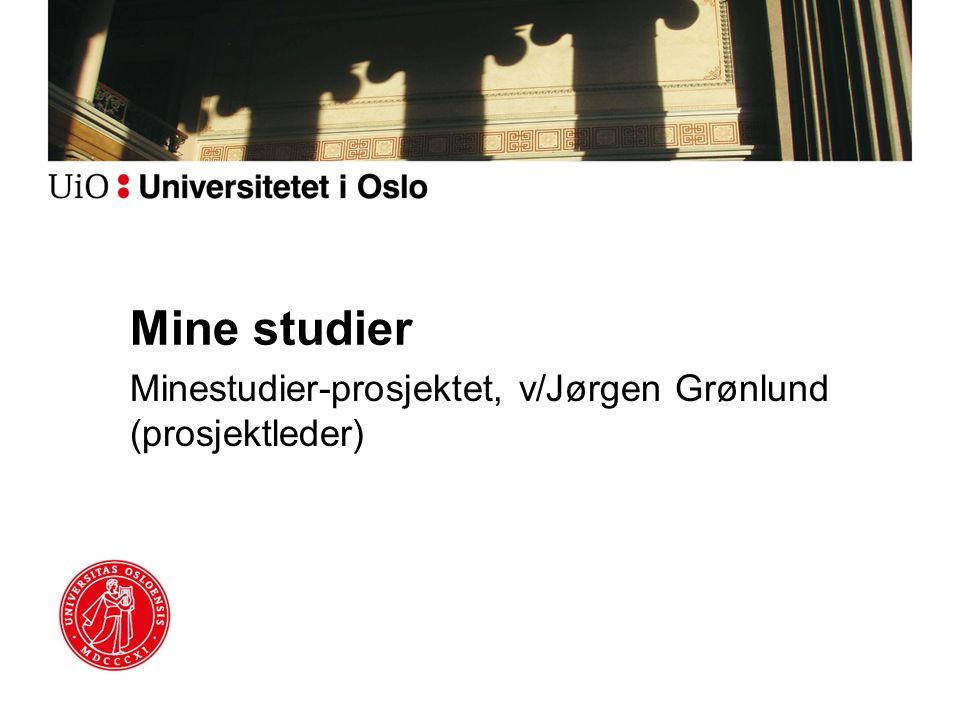 Mine studier Minestudier-prosjektet, v/Jørgen Grønlund (prosjektleder)