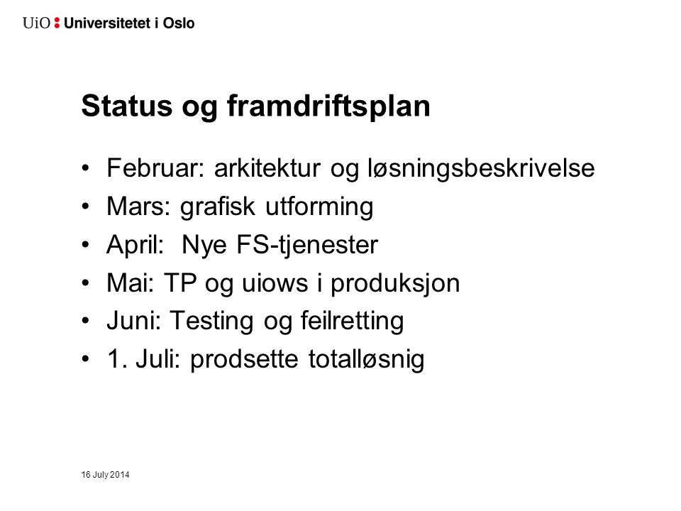Status og framdriftsplan Februar: arkitektur og løsningsbeskrivelse Mars: grafisk utforming April: Nye FS-tjenester Mai: TP og uiows i produksjon Juni: Testing og feilretting 1.