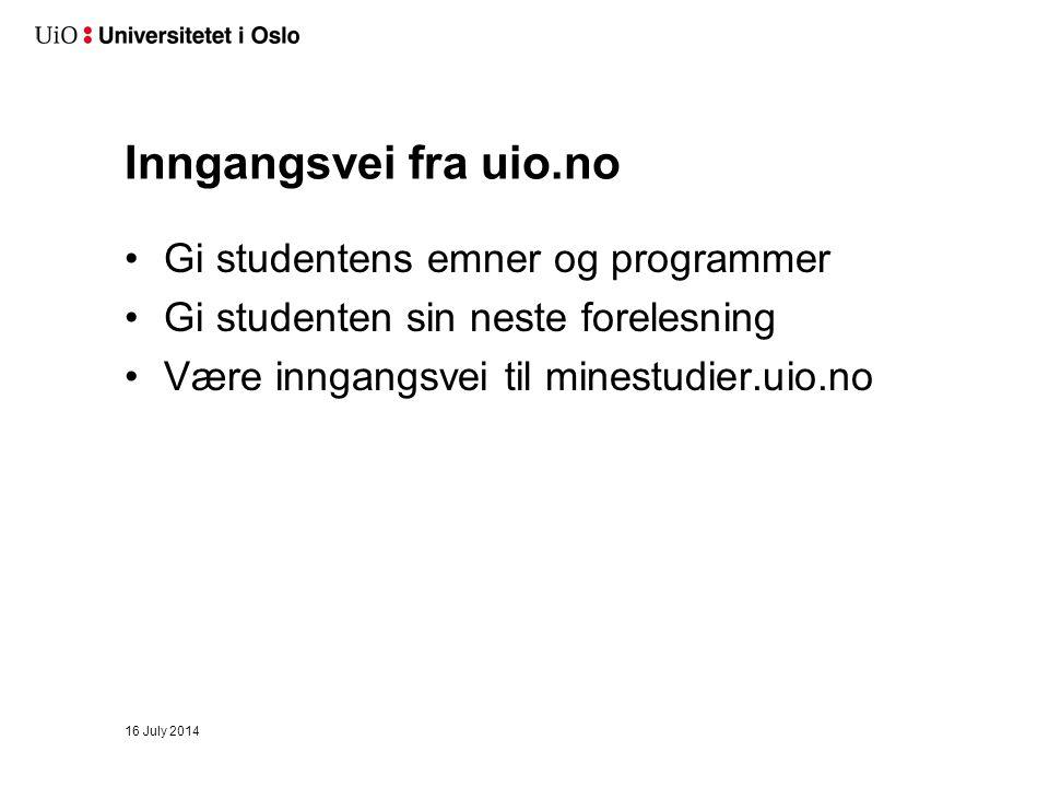 Inngangsvei fra uio.no Gi studentens emner og programmer Gi studenten sin neste forelesning Være inngangsvei til minestudier.uio.no 16 July 2014