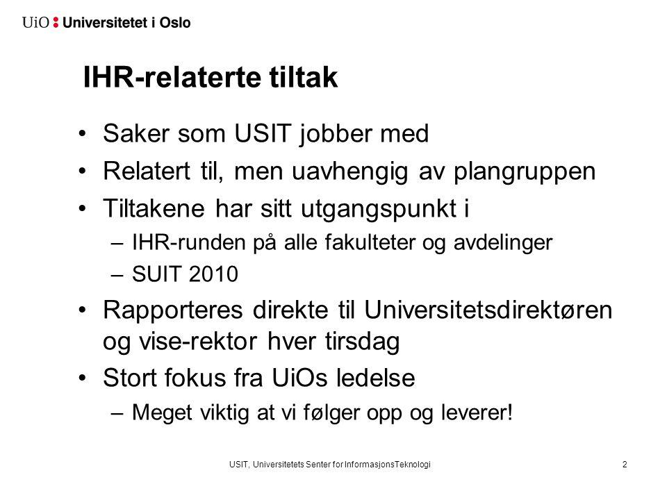 Saker som USIT jobber med Relatert til, men uavhengig av plangruppen Tiltakene har sitt utgangspunkt i –IHR-runden på alle fakulteter og avdelinger –S