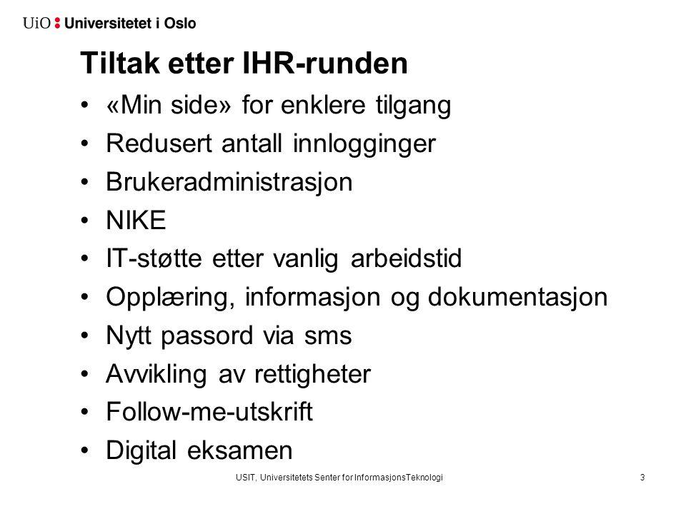 Tiltak etter IHR-runden «Min side» for enklere tilgang Redusert antall innlogginger Brukeradministrasjon NIKE IT-støtte etter vanlig arbeidstid Opplær