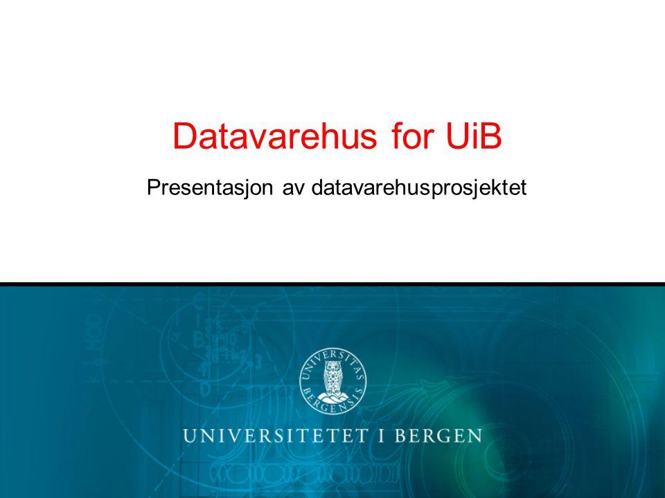 Datavarehusprosjektet – strategi og mål UiBs strategi –Teknisk infrastruktur først – organisasjonsutvikling for bedre datakvalitet etterpå.