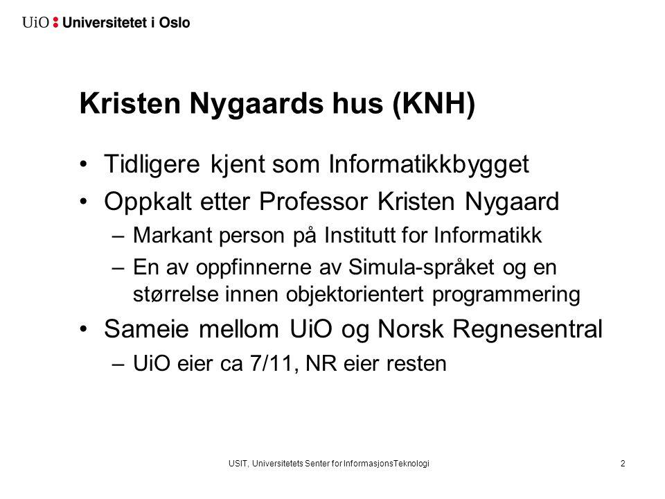 USIT, Universitetets Senter for InformasjonsTeknologi2 Kristen Nygaards hus (KNH) Tidligere kjent som Informatikkbygget Oppkalt etter Professor Kriste