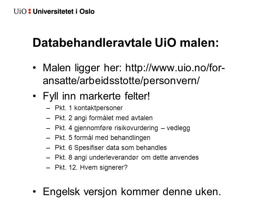 Databehandleravtale UiO malen: Malen ligger her: http://www.uio.no/for- ansatte/arbeidsstotte/personvern/ Fyll inn markerte felter! –Pkt. 1 kontaktper