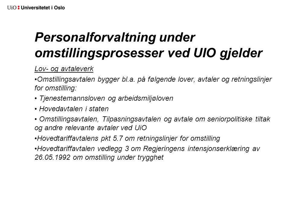 Personalforvaltning under omstillingsprosesser ved UIO gjelder Lov- og avtaleverk Omstillingsavtalen bygger bl.a.